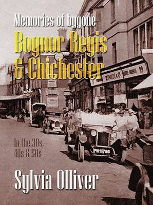 Memories of Bognor Regis and Chichester: Personal Recollections - 1930s to 1960s - Illustrated with Vintage Photographs, Postcards and Memorabilia