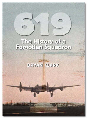 619: The History of a Forgotten Squadron: The Activities of No.619 Squadron RAF During World War 2
