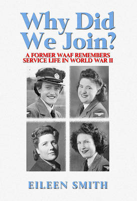 Why Did We Join?: Wartime Memoirs of a Former WAAF