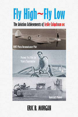 Fly High - Fly Low: Biography of Supermarine Test Pilot Les Colquhoun