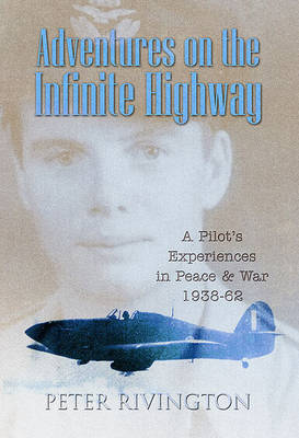 Adventures on the Infinite Highway: A Pilot's Experiences in Peace and War - 1938 to 1962