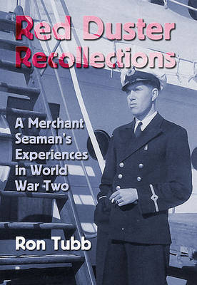 Red Duster Recollections: A Merchant Seaman's Experiences in World War II