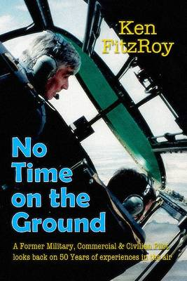 No Time on the Ground: Memoirs of a Former RAF and Civilian Pilot