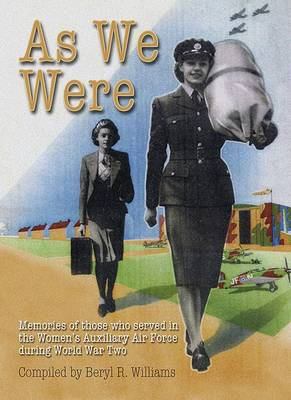 As We Were: The Lives and Loves of Those Who Served in the Women's Auxilliary Air Force