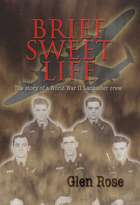 Brief Sweet Life: The Wartime Experiences of a Crew from 50 Squadron, RAF Bomber Command