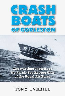 Crash Boats of Gorleston: The Exploits of No.24 Air Sea Rescue Unit of the Royal Air Force During World War 2