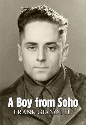 A Boy from Soho: An Anglo-Italian Londoner's Experiences at Home and Abroad During World War Two