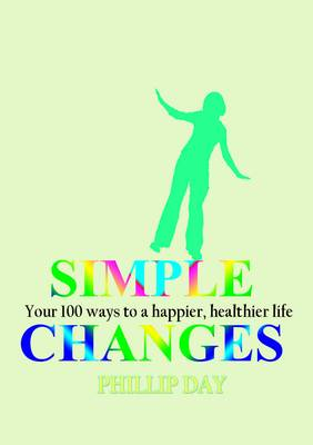 Simple Changes: Your 100 Ways to a Happier, Healthier Life