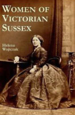 Women of Victorian Sussex: Their Status, Occupations and Dealings with the Law, 1830-1870