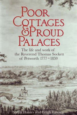 Poor Cottages and Proud Palaces: The Life and Work of Thomas Sockett of Petworth 1777-1859