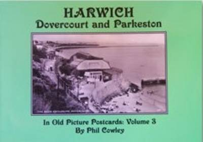 Harwich, Dovercourt and Parkeston: A Portrait in Old Picture Postcards: v. 3