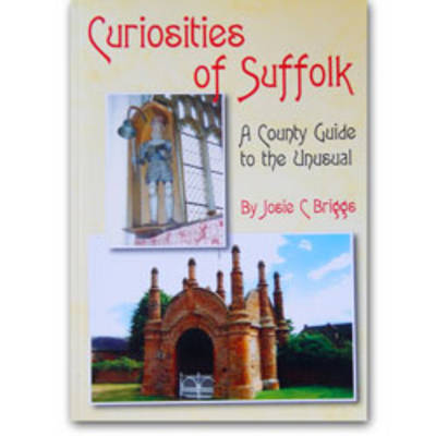 Curiosities of Suffolk: A County Guide to the Unusual