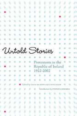 Untold Stories: Protestants in the Republic of Ireland, 1922-2002