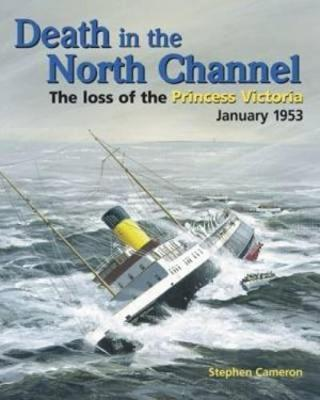"""Death in the North Channel: The Loss of the """"Princess Victoria"""", January 1953"""