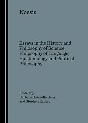 Noesis: Essays in the History and Philosophy of Science, Philosophy of Language, Epistemology and Political Philosophy