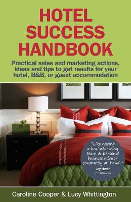 Hotel Success Handbook: Practical Sales and Marketing Ideas, Actions, and Tips to Get Results for Your Small Hotel, B&B, or Guest Accommodation
