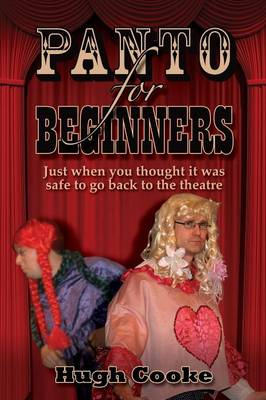 Panto For Beginners: Just When You Thought It Was Safe To Go Back To The Theatre - Pantomimes and Plays for Schools, Classrooms and Theatres
