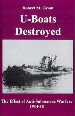 U-boats Destroyed: The Effect of Anti-submarine Warfare 1914-1918