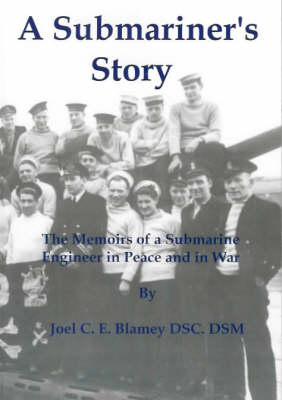 A Submariner's Story: The Memoirs of a Submarine Engineer in Peace and War