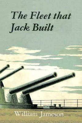 The Fleet That Jack Built: Nine Men Who Made a Navy