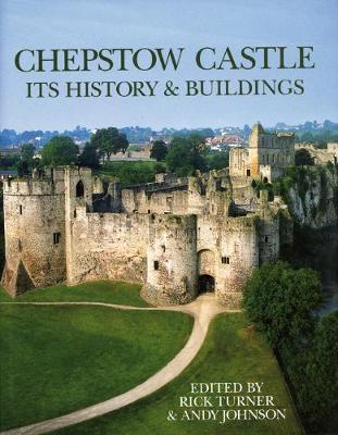 Chepstow Castle: Its History and Buildings