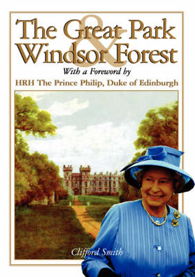 The Great Park and Windsor Forest: With a Foreword by HRH the Prince Philip, Duke of Edinburgh