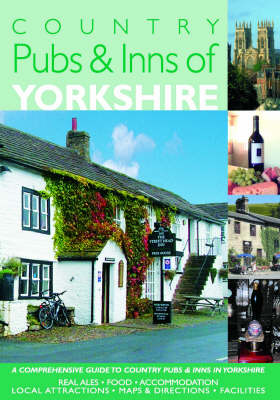 Country Pubs and Inns of Yorkshire: Comprehensive Guide to Pubs and Inns in the Countryside