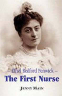 The First Nurse: Ethel Bedford Fenwick