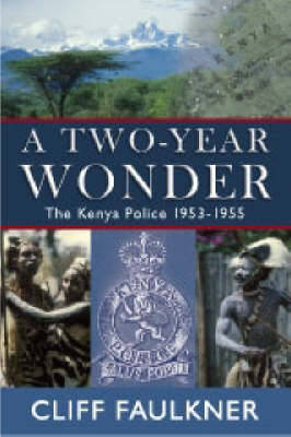 A Two Year Wonder: The Kenya Police 1953-1955