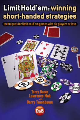 Limit Hold'em: Winning Short-handed Strategies - Techniques for Limit Hold'em Games with Six Players or Less