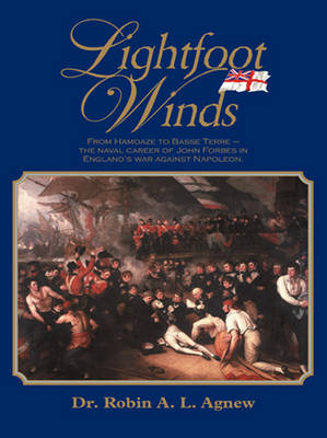 Lightfoot Winds: The Naval Career of John Forbes in England's War Against Napoleon