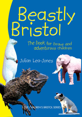 Beastly Bristol: The Book for Brave and Adventurous Children