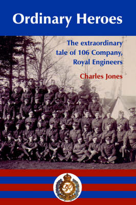 Ordinary Heroes: The Remarkable Story of 106 ATC Royal Engineers