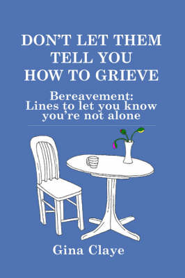 Don't Let Them Tell You How to Grieve