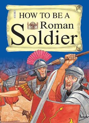 How To Be A Roman Soldier