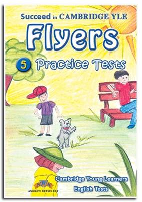 Succeed in Cambridge YLE Flyers - Self Study Edition: 5 Practice Tests