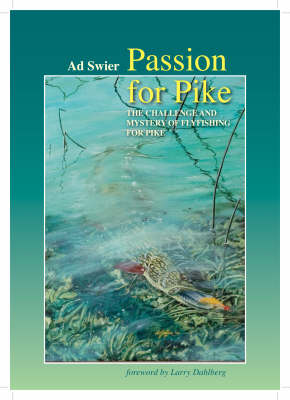 Passion for Pike: The Challenge and Mystery of Fly-Fishing for Pike