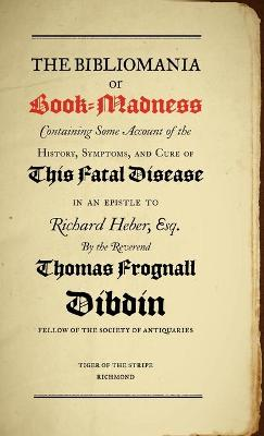 Bibliomania or Book Madness: Containing Some Account of the History, Symptoms and Cure of This Fatal Disease