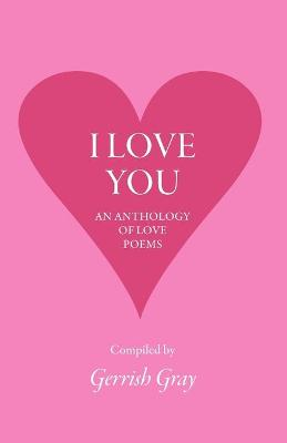 I Love You: An Anthology of Love Poems