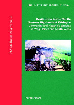 Destitution in the North-Eastern Highlands of Ethiopia: Community and Household Studies in Wag Hamra and South Wello