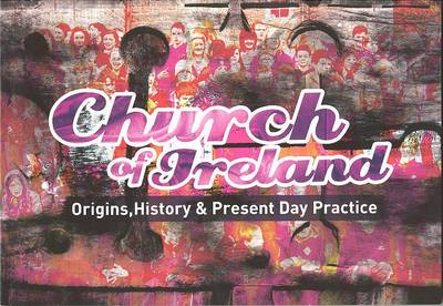 Church of Ireland: Origins, History & Present Day Practice