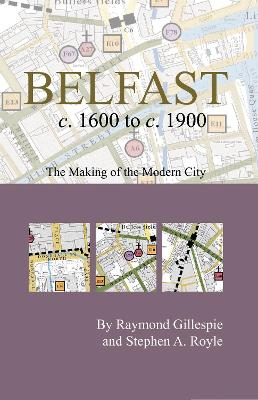 Belfast c.1600 to c. 1900: the making of the modern city