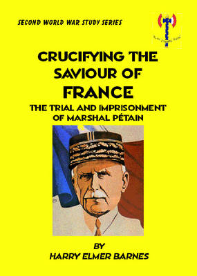 Crucifying the Saviour of France: The Trial and Imprisonment of Marshal Petain