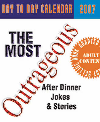 The Most Outrageous After-dinner Jokes and Stories Day to Day Calendar: 2007