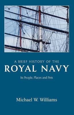 A Brief History of the Royal Navy: Its People, Places and Pets