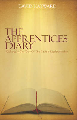 The Apprentices Diary: Walking In The Way Of The Divine Apprenticeship