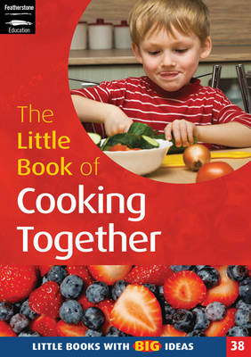 The Little Book of Cooking Together: Simple Recipes for Young Children
