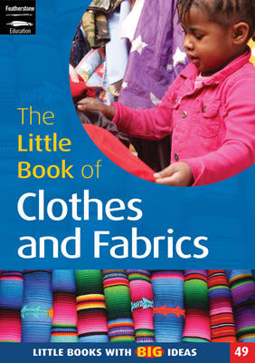 The Little Book of Clothes and Fabrics: Little Books with Big Ideas