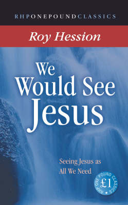 We Would See Jesus: Seeing Jesus as All We Need