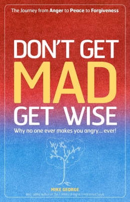 Don't Get Mad Get Wise: Why No One Ever Makes You Angry!